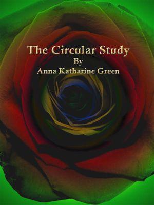The Circular Study, Anna Katharine Green