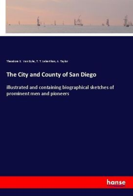 The City and County of San Diego, Theodore S. Van Dyke, T. T. Leberthon, A. Taylor