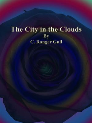The City in the Clouds, C. Ranger Gull