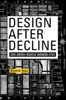 The City in the Twenty-First Century: Design After Decline, Brent D. Ryan