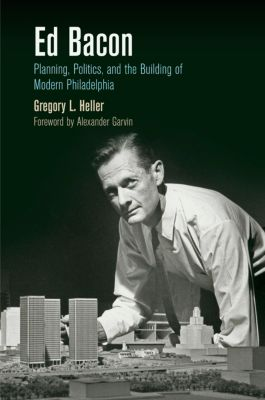 The City in the Twenty-First Century: Ed Bacon, Gregory L. Heller