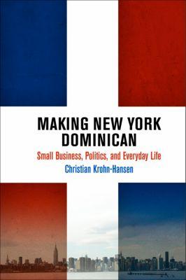The City in the Twenty-First Century: Making New York Dominican, Christian Krohn-Hansen