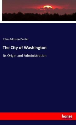The City of Washington, John Addison Porter