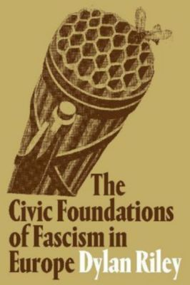 The Civic Foundations of Fascism in Europe, Dylan Riley