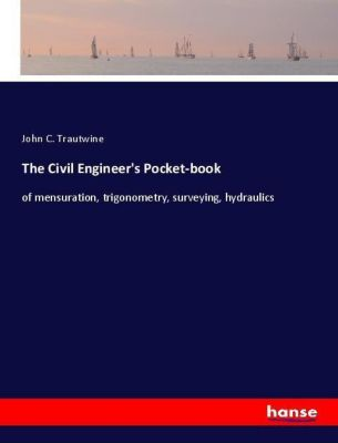 The Civil Engineer's Pocket-book, John C. Trautwine