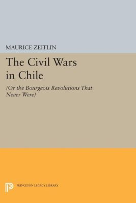 The Civil Wars in Chile, Maurice Zeitlin