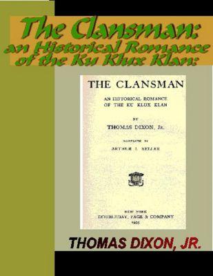 The Clansman:  An Historical Romance of the Ku Klux Klan, Jr., Thomas Dixon