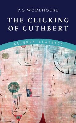 The Clicking of Cuthbert, P. G. Wodehouse