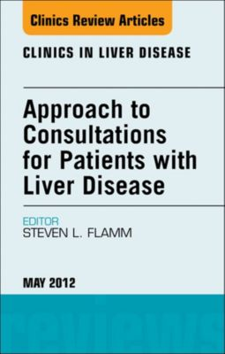 The Clinics: Internal Medicine: Approach to Consultations for Patients with Liver Disease,  An Issue of Clinics in Liver Disease - E-Book, Steven L. Flamm