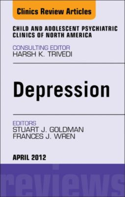 The Clinics: Internal Medicine: Child and Adolescent Depression, An Issue of Child and Adolescent Psychiatric Clinics of North America - E-Book, Stuart J. Goldman, Frances J Wren