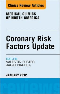 The Clinics: Internal Medicine: Coronary Risk Factors Update, An Issue of Medical Clinics - E-Book, Valentin Fuster, Jagat Narula