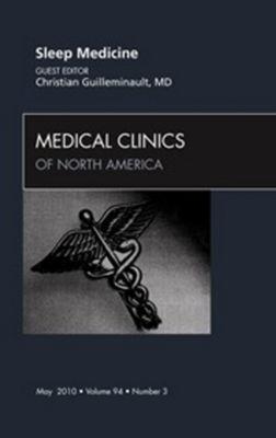 The Clinics: Internal Medicine: Sleep Medicine, An Issue of Medical Clinics of North America - E-Book, Christian Guilleminault