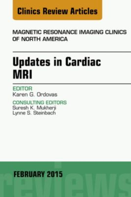 The Clinics: Radiology: Updates in Cardiac MRI, An Issue of Magnetic Resonance Imaging Clinics of North America, E-Book, Karen G. Ordovas