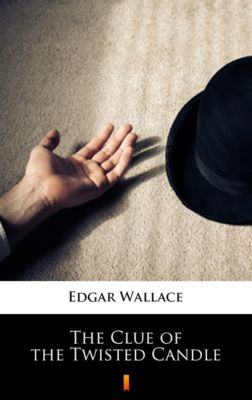 The Clue of the Twisted Candle, Edgar Wallace