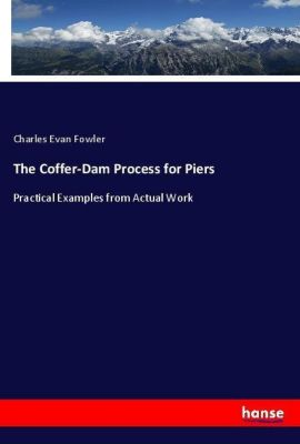 The Coffer-Dam Process for Piers, Charles Evan Fowler