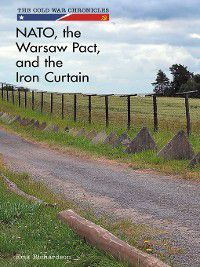 The Cold War Chronicles: NATO, the Warsaw Pact, and the Iron Curtain, Erik Richardson