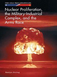 The Cold War Chronicles: Nuclear Proliferation, the Military-Industrial Complex, and the Arms Race, Kaitlyn Duling