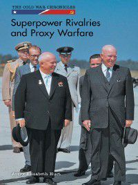The Cold War Chronicles: Superpower Rivalries and Proxy Warfare, Avery Elizabeth Hurt