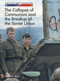 The Cold War Chronicles: The Collapse of Communism and the Breakup of the Soviet Union, Cathleen Small