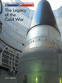 The Cold War Chronicles: The Legacy of the Cold War, Ann Byers