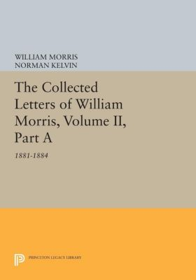 The Collected Letters of William Morris, Volume II, Part A, William Morris