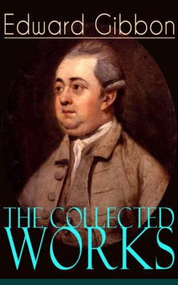 The Collected Works of Edward Gibbon, Edward Gibbon