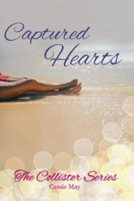 The Collister Series: Captured Hearts (The Collister Series, #1), Cassie May