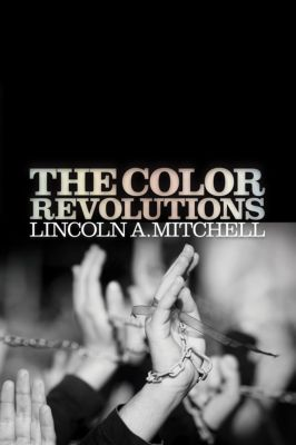 The Color Revolutions, Lincoln A. Mitchell