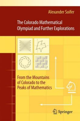 The Colorado Mathematical Olympiad and Further Explorations, Alexander Soifer
