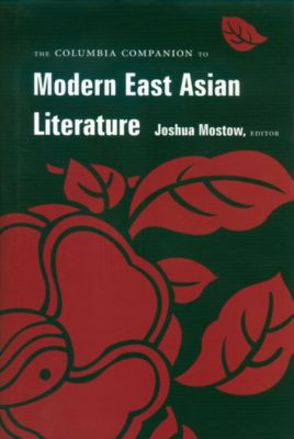 The Columbia Companion to Modern East Asian Literature, Ju-Chan Fulton, Kirk A. Denton, Sharalyn Orbaugh