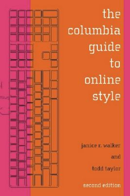 The Columbia Guide to Online Style, Todd Taylor, Janice Walker