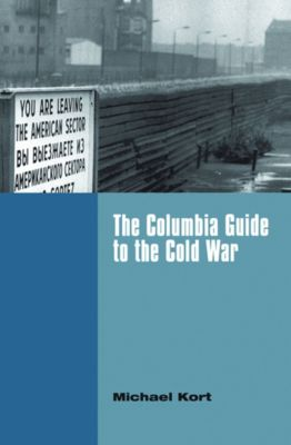The Columbia Guide to the Cold War, Michael Kort