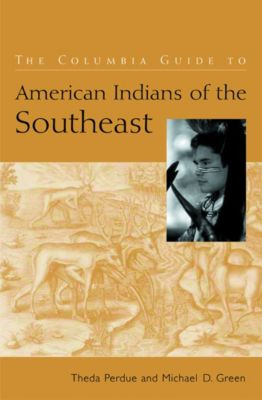The Columbia Guides to American Indian History and Culture: The Columbia Guide to American Indians of the Southeast, Michael Green, Theda Perdue