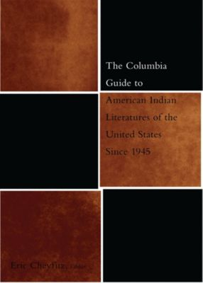 The Columbia Guides to Literature Since 1945: The Columbia Guide to American Indian Literatures of the United States Since 1945, Eric Cheyfitz