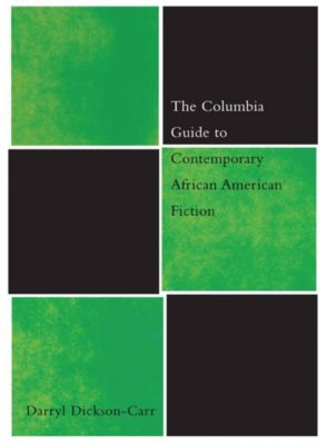 The Columbia Guides to Literature Since 1945: The Columbia Guide to Contemporary African American Fiction, Darryl Dickson-Carr