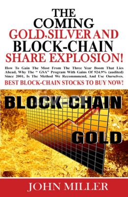The Coming Gold, Silver & Block-Chain Share Explosion!, John Miller