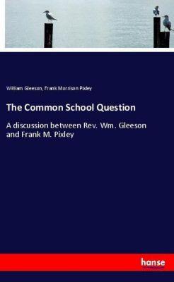 The Common School Question, William Gleeson, Frank Morrison Pixley