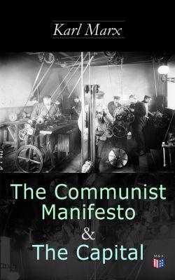 The Communist Manifesto & The Capital, Karl Marx