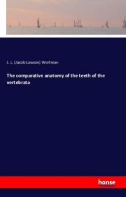 The comparative anatomy of the teeth of the vertebrata, Jacob L. Wortman