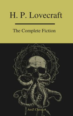 The Complete Fiction of H.P. Lovecraft ( A to Z Classics ), H. P. Lovecraft, A to ZClassics