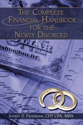 The Complete Financial Handbook for the Newly Divorced, Jeffrey S. Froshman