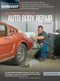 The Complete Guide to Auto Body Repair, Dennis Parks