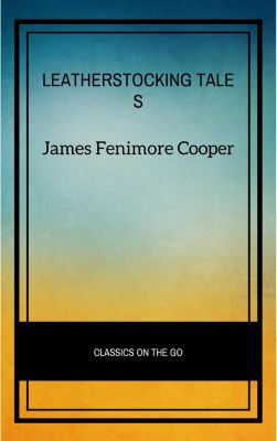 The Complete Leatherstocking Tales, James Fenimore Cooper