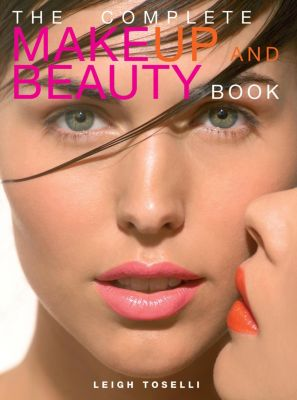 The Complete MakeUp and Beauty Book, Leigh Toselli
