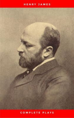 The Complete Plays of Henry James, Henry James