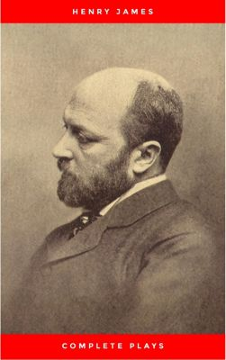 The Complete Plays of Henry James. Edited by Léon Edel. With plates, including portraits, Henry James
