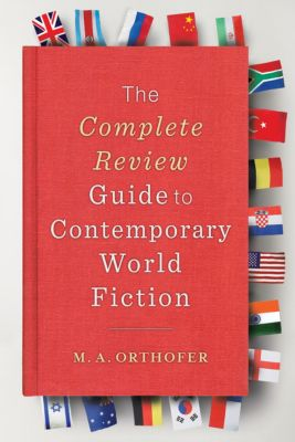 The Complete Review Guide to Contemporary World Fiction, M. A. Orthofer