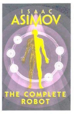 The Complete Robot, Isaac Asimov