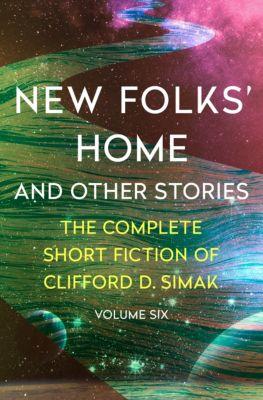 The Complete Short Fiction of Clifford D. Simak: New Folks' Home, Clifford D. Simak