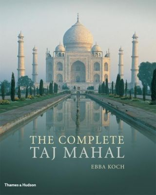 The Complete Taj Mahal, Ebba Koch, Richard A. Barraud